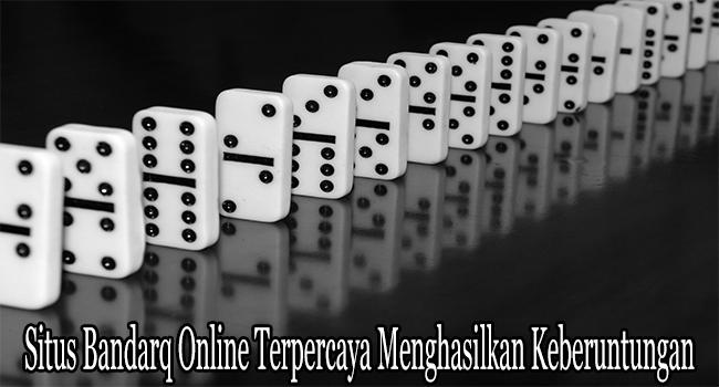 Situs Bandarq Online Terpercaya Menghasilkan Keberuntungan