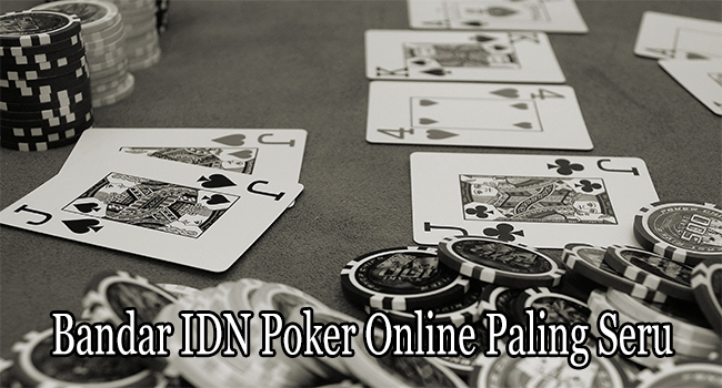 Bandar IDN Poker Online Paling Seru di Indonesia