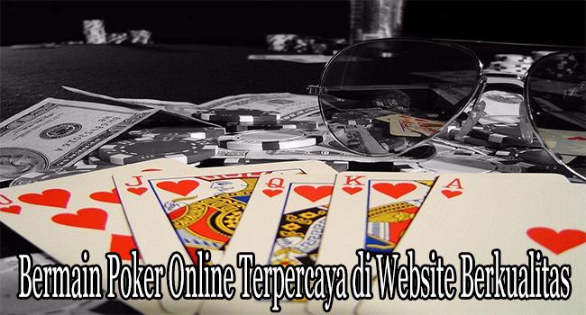 Bermain Poker Online Terpercaya Tanpa Kesulitan di Website Berkualitas