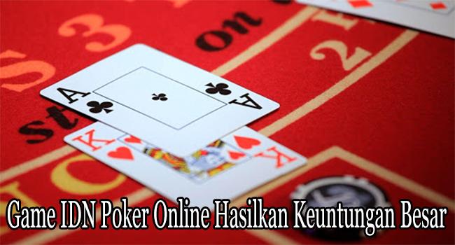 Game IDN Poker Online Hasilkan Keuntungan Besar